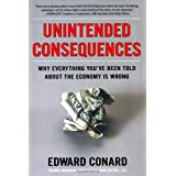 Unintended Consequences: Why Everything You've Been Told About the Economy Is Wrong ~ Ed Conard