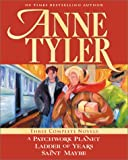 Anne Tyler Anne Tyler: Three Complete Novels: A Patchwork Planet, Ladder of Years, Saint Maybe