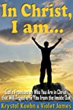 In Christ, I Am: Gods Promises on Who You Are in Christ that Will Transform You from the Inside Out
