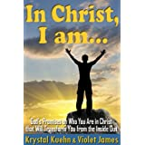 In Christ, I Am: God's Promises on Who You Are in Christ that Will Transform You from the Inside Out