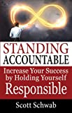 Standing Accountable: Increase Your Success by Holding Yourself Responsible