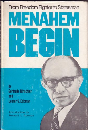Menahem Begin: From Freedom Fighter to Statesman