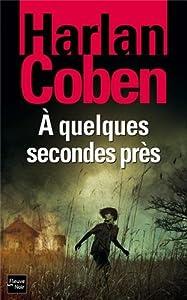 Coben - A quelques secondes pres