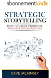 Strategic Storytelling: How to Create Persuasive Business Presentations (English Edition)