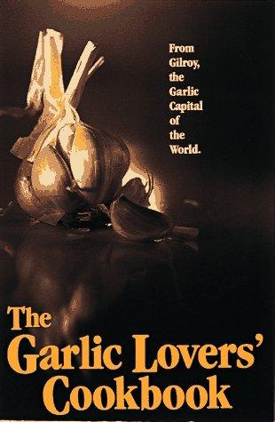 The Garlic Lovers' Cookbook (Vol 1)