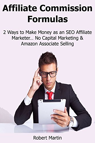 AFFILIATE COMMISSION  FORMULAS: 2 Ways to Make Money as an SEO Affiliate Marketer… No Capital Marketing & Amazon Associate Selling