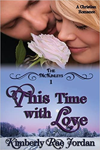 This Time with Love: A Christian Romance (The McKinleys Book 1)