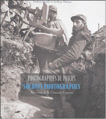 Photographies de poilus : soldats photographes au coeur de la Grande Guerre