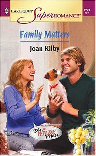 Family Matters: The Wilde Men (Harlequin Superromance No. 1224), Joan Kilby