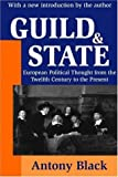 Guild and State: European Political Thought from the Twelfth Century to the Present (0765809788) by Antony Black