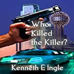 Who Killed the Killer: The Case of the Murdered Hood | Kenneth E. Ingle