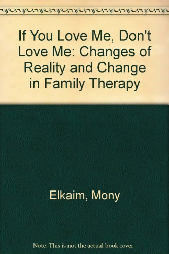 If You Love Me, Don't Love Me: Changes of Reality and Change in Family Therapy