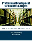 Professional Development for Business Analysts: How to Achieve Your BA Career Goals