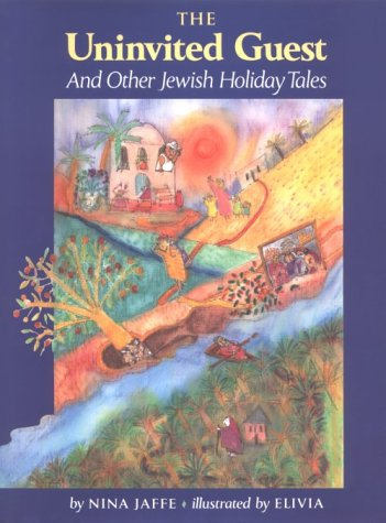 The Uninvited Guest and Other Jewish Holiday Tales, NINA JAFFE, ELIVIA SAVADIER