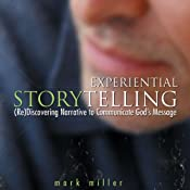 Experiential Storytelling: (Re) Discovering Narrative to Communicate God's Message | [Mark Miller]
