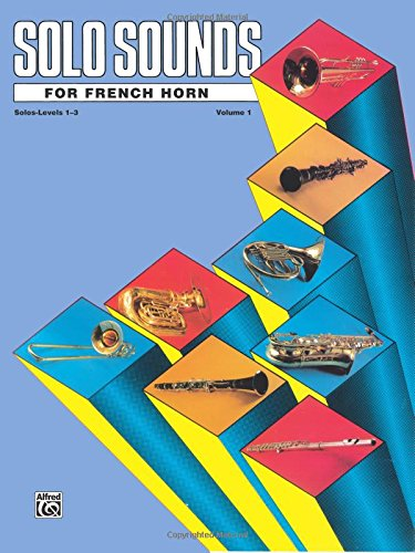 Solo Sounds for French Horn, Vol 1: Levels 1-3 Solo Book