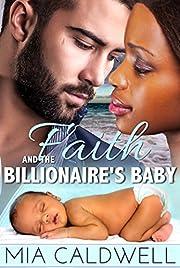 Faith and the Billionaire's Baby (A Steamy Contemporary Romance Novel) (Faith, Love, Hope and Destiny)