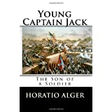 Young Captain Jack: The Son of a Soldier ~ Horatio Alger