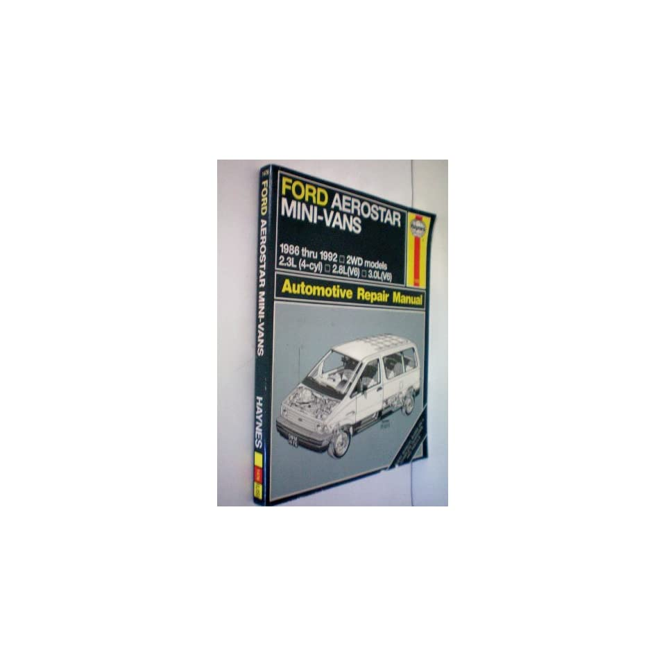 Ford Aerostar Mini Vans 1986 thru 1992    2WD Models    2.3L (4 cyl)    2.8L (V6)    3.0L (V6)    Haynes Automotive Repair Manual