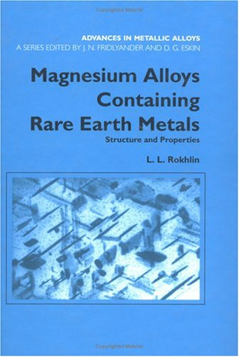 Magnesium Alloys Containing Rare Earth Metals: Structure and Properties (Advances in Metallic Alloys) (v. 3)