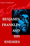 Benjamin Franklin and His Enemies (0520213785) by Middlekauff, Robert