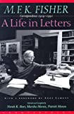 M.F.K. Fisher: A Life in Letters : Correspondence 1929-1991