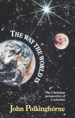 The Way The World Is : The Christian Perspective of a Scientist, JOHN C. POLKINGHORNE