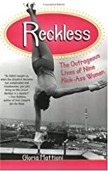 Reckless: The Outrageous Lives of Nine Kick-Ass Women