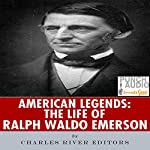 American Legends: The Life of Ralph Waldo Emerson |  Charles River Editors