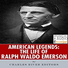 American Legends: The Life of Ralph Waldo Emerson (       UNABRIDGED) by Charles River Editors Narrated by Alex Hyde-White