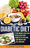 Diabetic Diet: 21 Day Weight Loss Plan to Help Kick your Diabetes to the Kerb, Lose Weight and Feel Amazing! (Diabetes, Diabetes Diet, Diabetes Free, Reversing ... Diabetic Diet, Diabetes Cure, Weight Loss,)