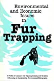 img - for Environmental & Economic Issues in Fur Trapping: A Profile of Canada's Fur Trapping Industry & Variables Influencing its Sustainability - An Annotated Bibliography (Northern Reference Series) book / textbook / text book