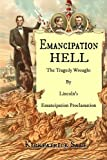 Emancipation Hell: The Tragedy Wrought by Lincoln s Emancipation Proclamation