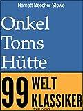 Onkel Toms Hütte - Vollständige Ausgabe: Mit Anmerkungen (99 Welt-Klassiker)