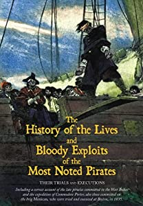 The History of the Lives and Bloody Exploits of the Most Noted Pirates: Their Trials and Executions Lyons Press
