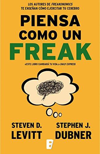 Portada del libro Piensa como un freak de Stephen J. Dubner, Steven D. Levitt