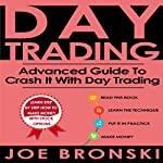 Day Trading: Advanced Guide to Crash It with Day Trading: Day Trading Bible, Book 3 | Joe Bronski