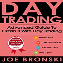 Day Trading: Advanced Guide to Crash It with Day Trading: Day Trading Bible, Book 3 Audiobook by Joe Bronski Narrated by Harry Roger Williams, III