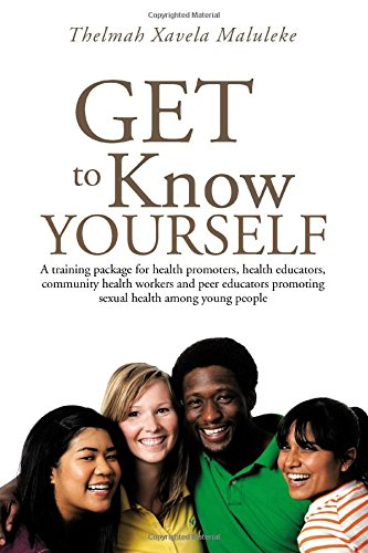 Get To Know Yourself: A Training Package For Health Promoters, Health Educators, Community Health Workers And Peer Educators Promoting Sexual Health Among Young People