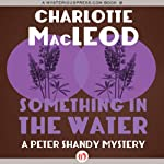 Something in the Water (       UNABRIDGED) by Charlotte MacLeod Narrated by John McLain