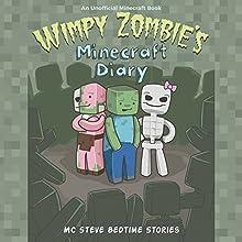 Wimpy Zombie's Minecraft Diary: MC Steve Bedtime Stories | Livre audio Auteur(s) : MC Steve Narrateur(s) : MC Steve
