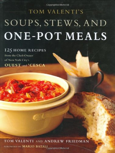 Tom Valenti's Soups, Stews, and One-Pot Meals: 125 Home Recipes from the Chef-Owner of New York City's Ouest and 'Cesca by Tom Valenti, Andrew Friedman