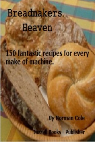 Breadmakers Heaven: 150 fantastic recipies for every make of bread machine. by Norman Cole