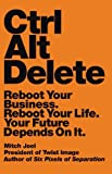 img - for By Mitch Joel - Ctrl Alt Delete: Reboot Your Business. Reboot Your Life. Your Future Depends on It (4/30/13) book / textbook / text book