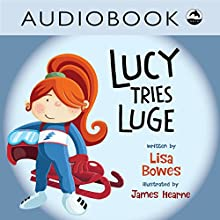 Lucy Tries Luge: Lucy Tries Sports Series, Book 1 Audiobook by Lisa Bowes Narrated by Heather Gould