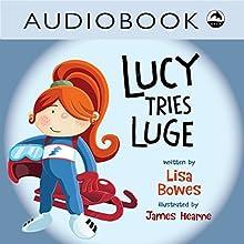 Lucy Tries Luge: Lucy Tries Sports Series, Book 1 | Livre audio Auteur(s) : Lisa Bowes Narrateur(s) : Heather Gould