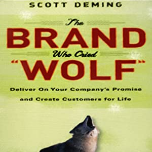The Brand Who Cried Wolf: Deliver on Your Company's Promise and Create Customers for Life | [Scott Deming]