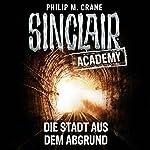 Die Stadt aus dem Abgrund (Sinclair Academy 3) | Philip M. Crane