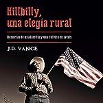 Hillbilly, una elegía rural: Memorias de una familia y una cultura en crisis | J. D. Vance,Ramón González Férriz - translator