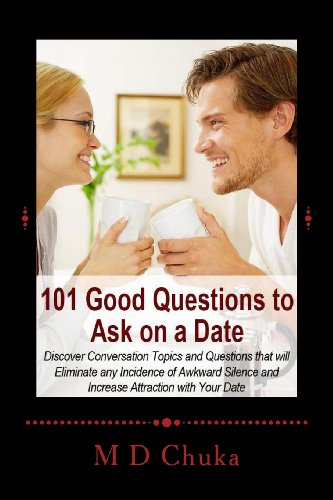 101 Good Questions to Ask on a Date: Discover Conversation Topics and Questions that will Eliminate any Incidence of Awkward Silence and Increase Attraction with Your Date Image